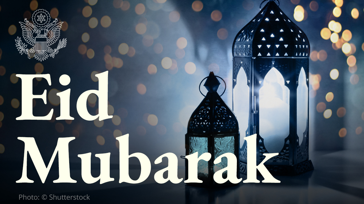 On behalf of the @StateDept, I send my best wishes to Muslim communities around the world for a blessed and joyful Eid al-Fitr. Eid Mubarak!