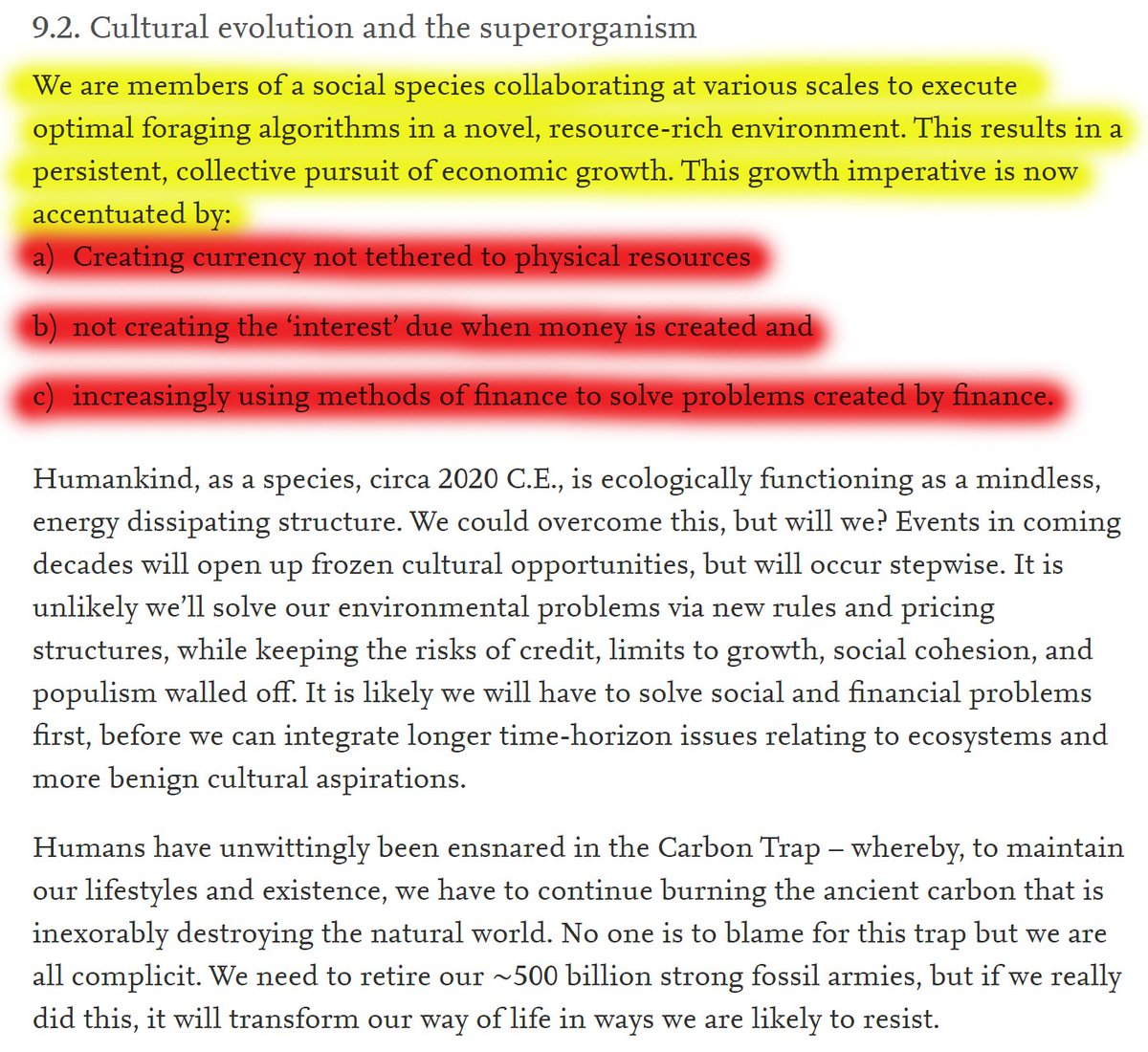 56/60 9.2. Cultural evolution and the superorganismGrowth imperative accentuated by:a) Creating currency not tethered to physical resourcesb) not creating the 'interest' due when money is createdc) increasingly using methods of finance to solve problems created by finance.