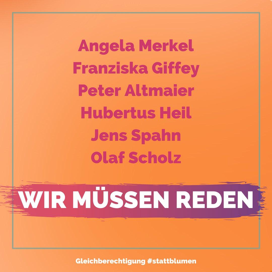 Liebe Frau Merkel, liebe Franziska Giffey (@BMFSFJ), lieber @peteraltmaier, lieber @hubertus_heil, lieber @jensspahn, lieber @OlafScholz, wir müssen reden. Wann haben Sie Zeit? #stattblumen gleichberechtigung-statt-blumen.de