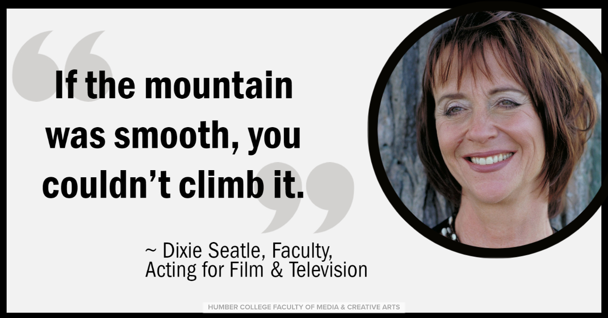 """#WednesdayWisdom from full-time faculty member Dixie Seatle: """"If the mountain was smooth, you couldn't climb it."""" #HumberActing #JustDoIt #DontGiveUp"""