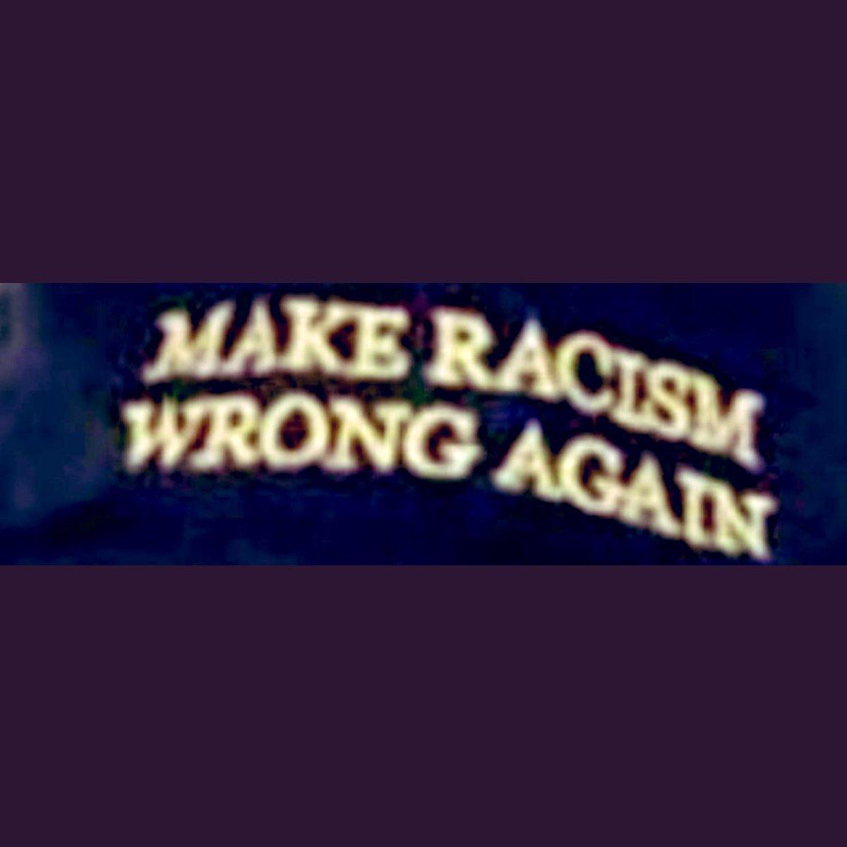 Instead of Make Whites Great Again, I choose Make Racism Wrong Again
