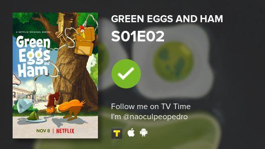 Licença, tô vendo o episódio S01E02 de Green Eggs and Ham! #greeneggsandham  #tvtime https://t.co/zA9pjoNu2F https://t.co/x6daGEynh1