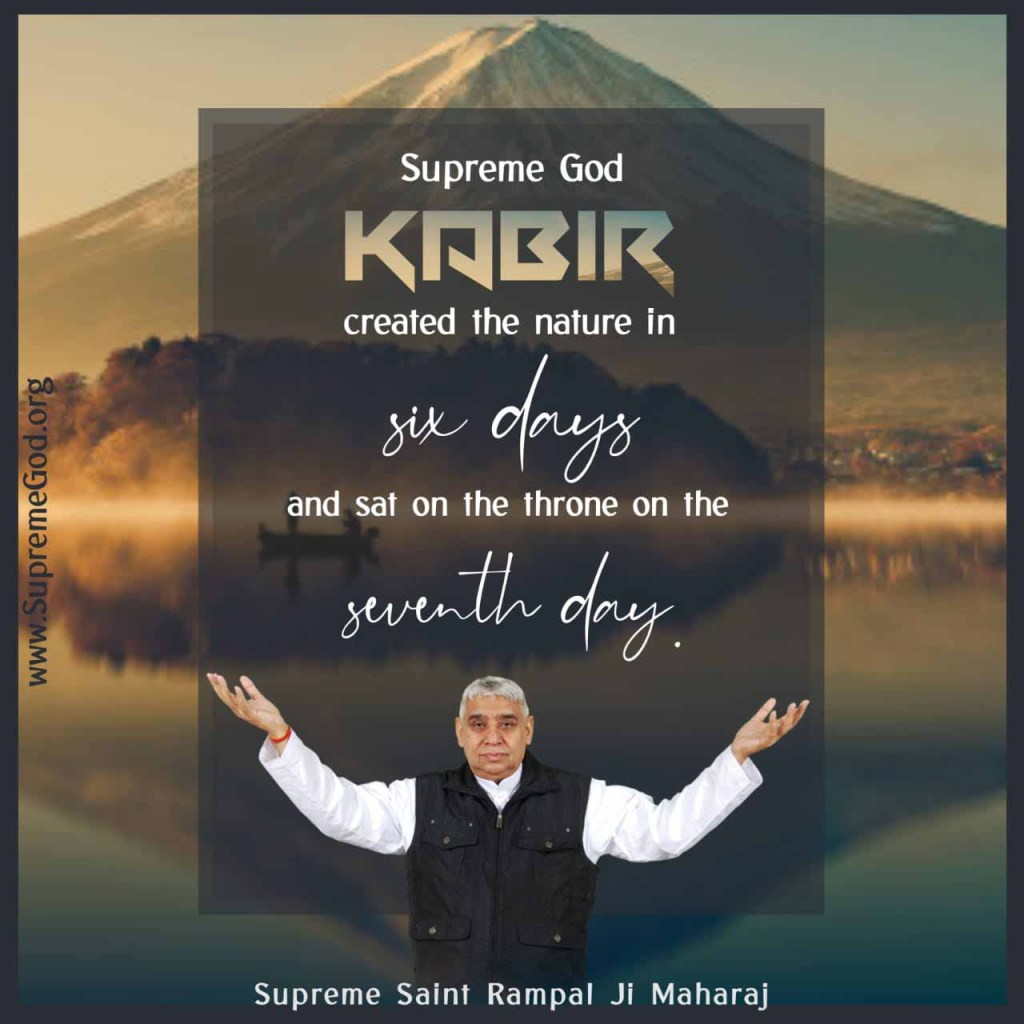 #GodKabir_CreatorOfUniverse Supreme God Kabir created the nature in six days and sat on the throne on the seventh day. ~Saint Rampal Ji Maharaj pic.twitter.com/vNKYnxZBzb