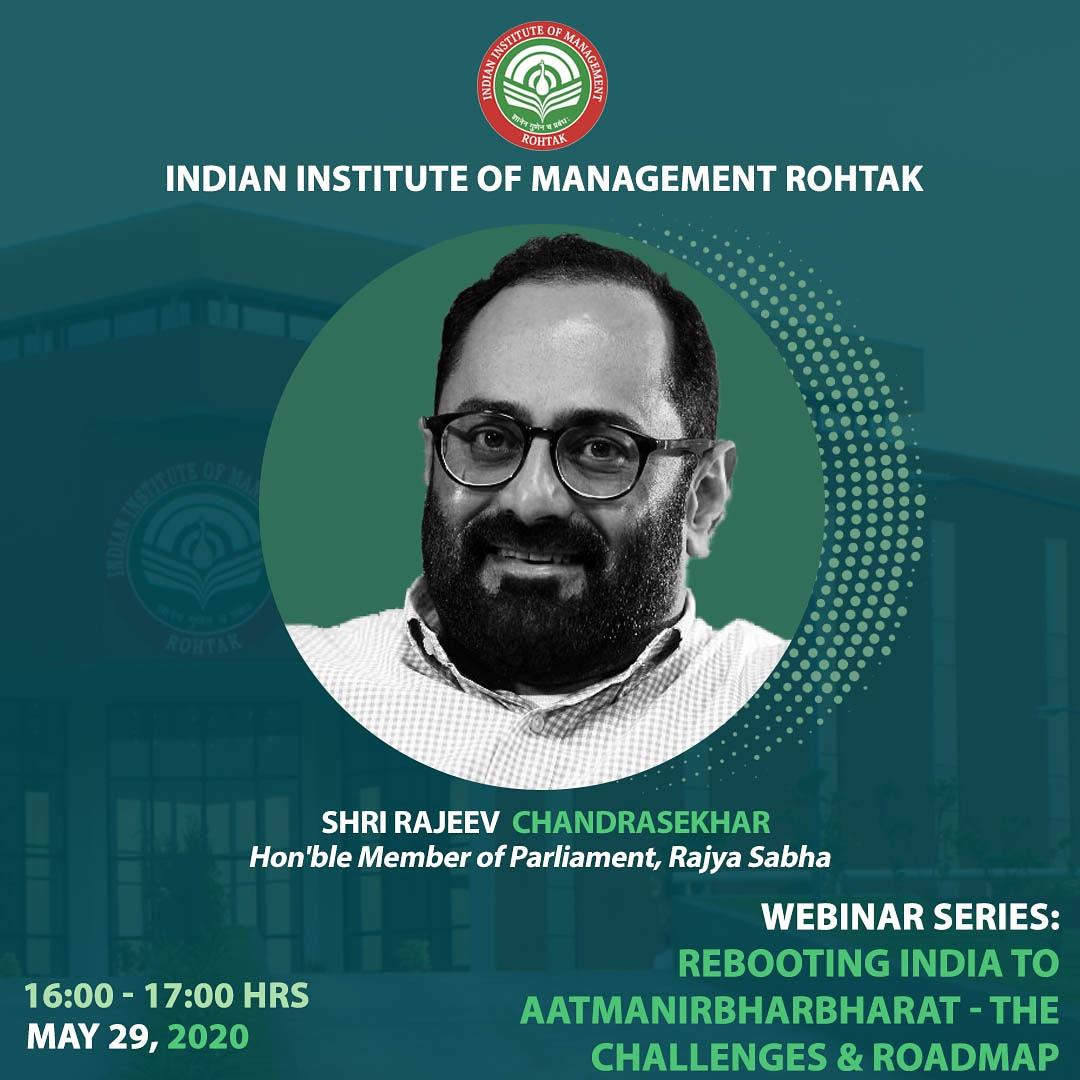 "IIM Rohtak presents the thirteenth webinar series talk by Shri Rajeev Chandrasekhar(@rajeev_mp), Hon'ble Member of Parliament, Rajya Sabha, on the topic: ""Rebooting India to AatmaNirbharBharat - the challenges and the roadmap,"" on 29th May 2020  at 16:00 Hrs. https://t.co/T9EqlcAxVB"