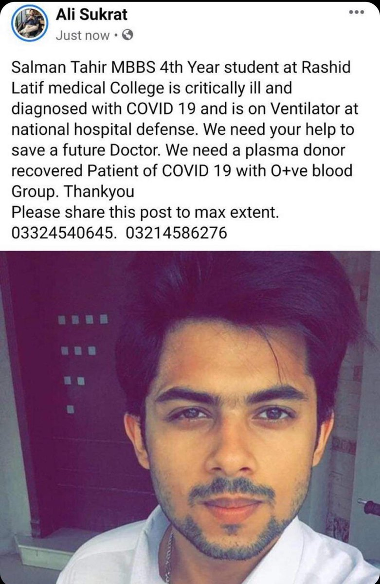 Salman Tahir MBBS 4th Year student at Rashid Latif Medical College is critically ill,diagnosed with #COVID 19, on Ventilator at national hospital defence.We need a plasma donor recovered Patient of COVID 19 with O+ve blood Group. 03324540645 03214586276 #BeAHero