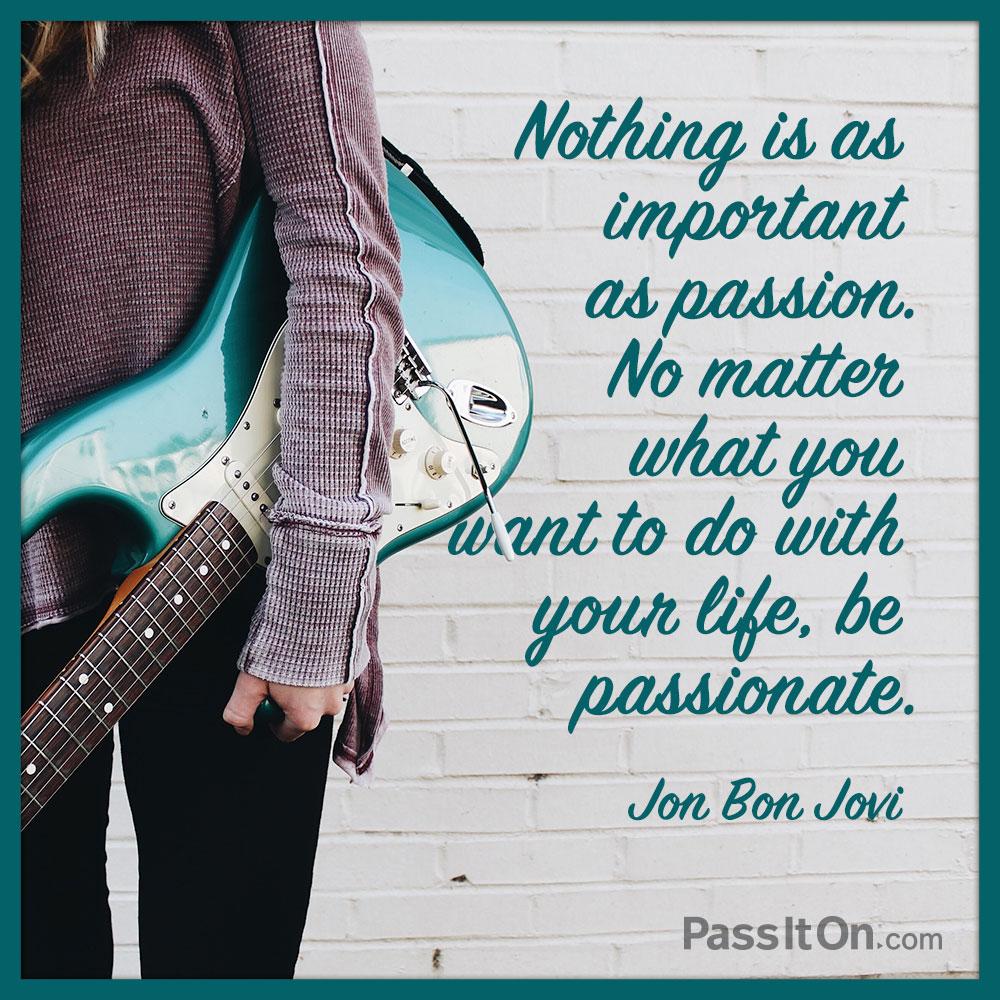 Nothing is as important as Passion  #QuoteJon Bon Jovi  #Music #Rock #BonJovi pic.twitter.com/mKwnCzi4wG