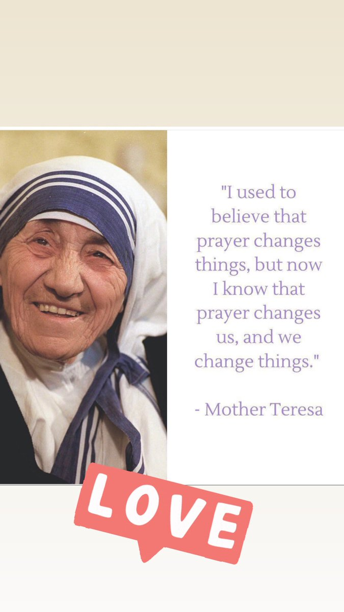 """I used to believe that prayer changes things , but now I know that prayer changes us and we change things "" Mother Teresa #MotherTeresa #prayer pic.twitter.com/Of8EzRGeZf"