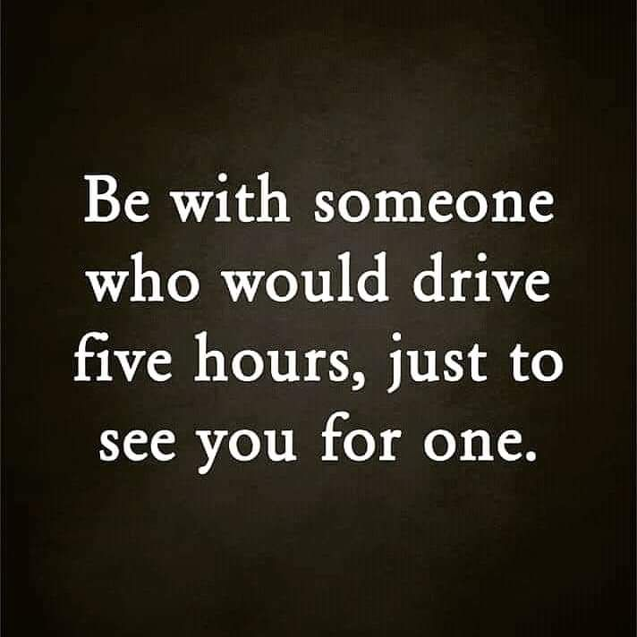 Be with someone who would drive five hours, just to see you for one. ~ #Love pic.twitter.com/GYUg1iRJ1b