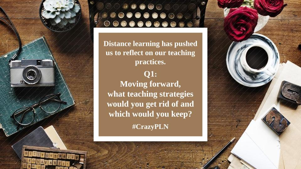 """""""Distance learning has pushed us to reflect on teaching practices. Q1: Moving forward, what teaching strategies would you get rid of and what strategies would you keep?   #CrazyPLN https://t.co/CpcVPhm5RN"""