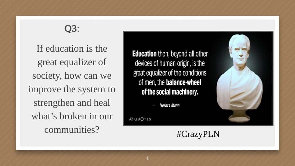 Q3: If education is suppose to be the great equalizer of society, how can we do better as an education system? #CrazyPLN https://t.co/TjFoUj5J75
