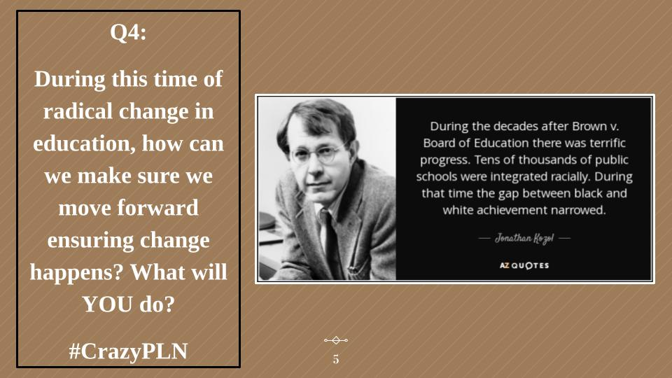 Q4: During this time of radical change in education, how can we make sure we move forward ensuring change happens? #CrazyPLN https://t.co/CqblR9lJ8X