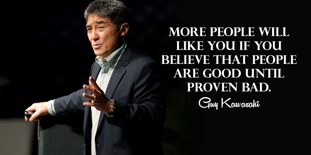 More people will like you if you believe that people are good until proven bad. - Guy Kawasaki #quote<br>http://pic.twitter.com/TwLddOVg35