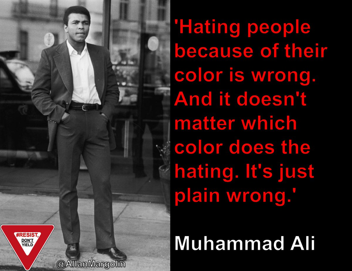 Hating people because of their color is wrong. And it doesnt matter which color does the hating. Its just plain wrong. ― Muhammad Ali @ShiCooks @islivingston @knittinglinda @IsaiahAProphet @StarWarsResists @ebonstorm @MaxineSykes @maxedge051 @Hays4horsesjude @resistasister