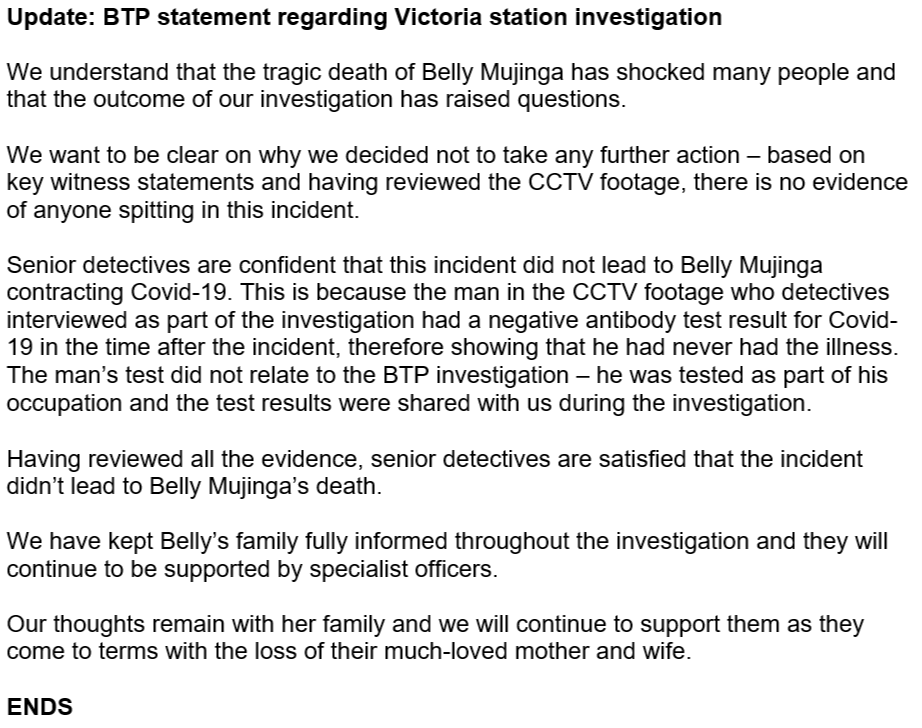 We understand that Belly Mujingas death has shocked many people and the outcome of our investigation has raised questions. Based on key witness statements and having reviewed the CCTV footage, there is no evidence of anyone spitting. See below for our full statement