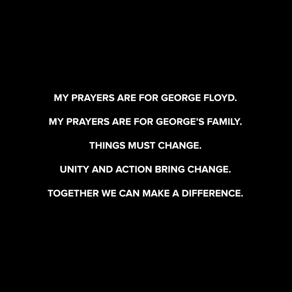 My prayers are for George Floyd. My Prayers are for George's family. Things must change. Unity and action bring change. Together we can make a difference.