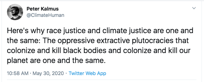 NASA climate scientist Peter Kalmus: 'Race justice & climate justice are one & the same: Oppressive extractive plutocracies that colonize & kill black bodies & colonize & kill our planet are one & the same'