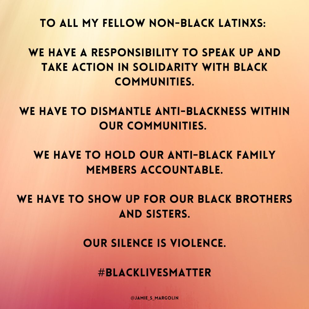 To all my fellow non-black Latinxs, we have A LOT of work to do. #BlackLivesMatter