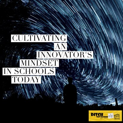 Cultivating an Innovator's Mindset in schools today ditchthattextbook.com/2016/04/28/cul… #ditchbook