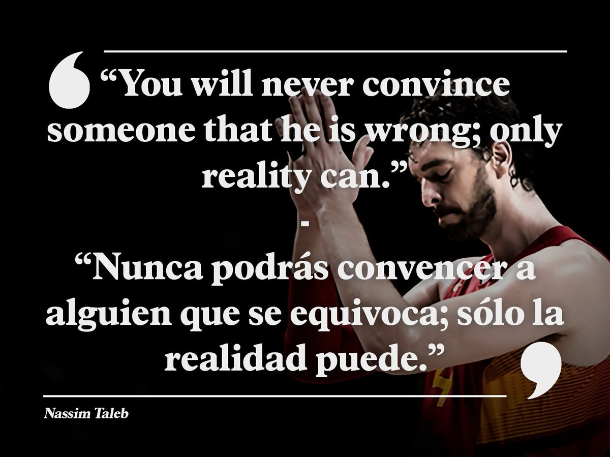 """You will never convince someone that he is wrong; only reality can.""   ""Nunca podrás convencer a alguien que se equivoca; sólo la realidad puede.""  by @nntaleb https://t.co/vIjR3oX9yx"
