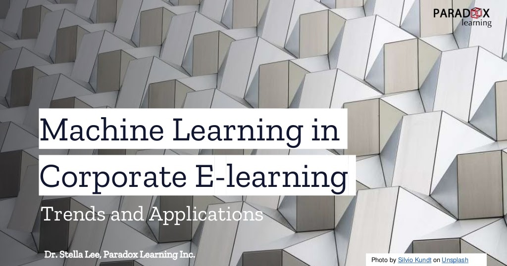Machine Learning in Corporate E-learning - Applications and Trends. Stella Lee @stellal   #ArtificialIntelligence #deeplearning  #educación #education #eLearning #inteligenciaArtificial #machineLearning #mlearning #LMS #pedagogy #pedagogie #pedagogía