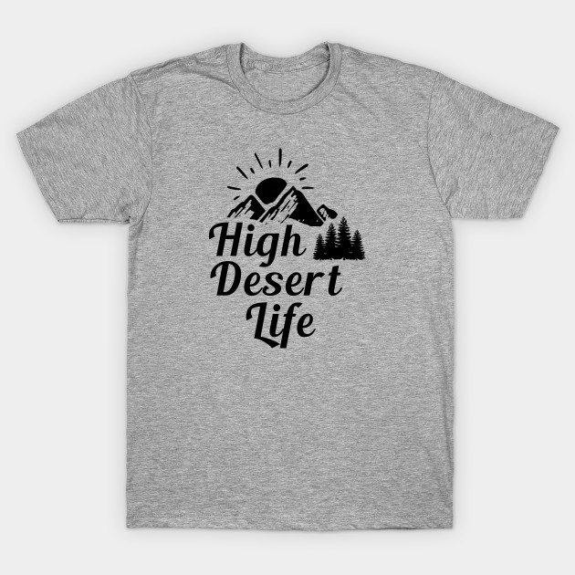If you live in a high desert area, you know how awesome it is. Celebrate it.  #highdesert #Desert #desertlife #mountains #mountainview #Arizona #NewMexico #Nevada #Oregon #Colorado   Get the shirt here - https://t.co/ezQUOxR75Z https://t.co/tTlogTUpuI