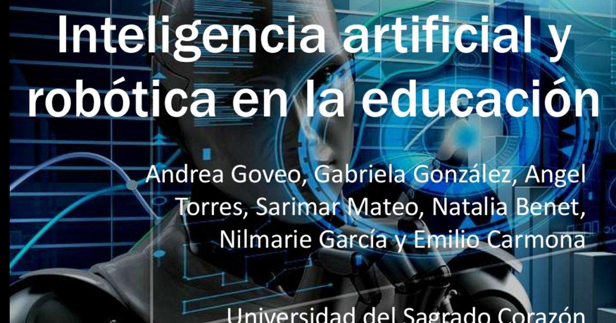 Inteligencia artificial y robótica en la educación. Andrea Goveo & otros. Universidad de Sagrado Corazón @sagradoedu  #educación #education #tecnología #IA #AI #robótica #robotics #edtech #pedagogy #pedagogía #inteligenciaArtificial #ArtificialIntelligence