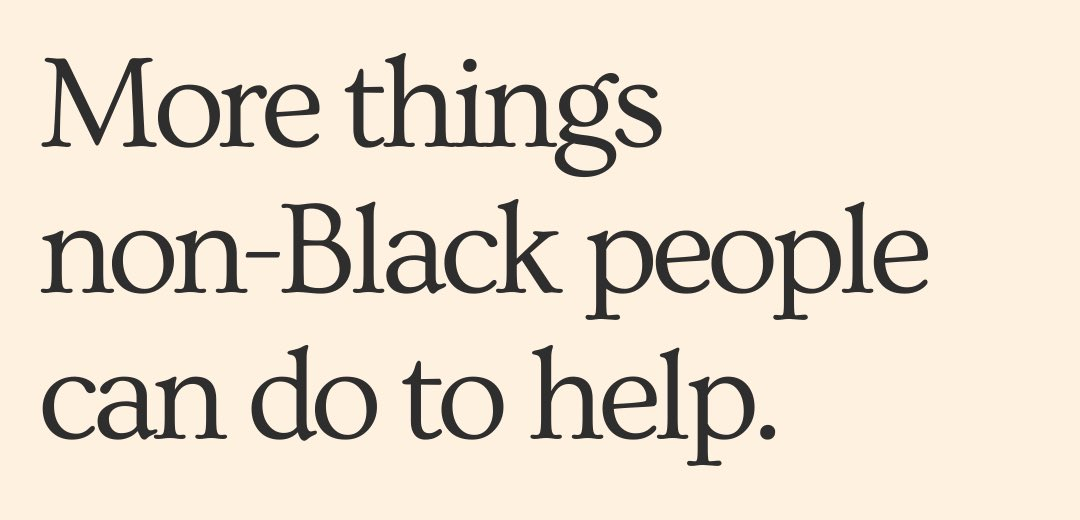 There have been so many great resources + guides shared for non-Black people to support them in doing better. I've created another list of some things you can do, right now, that I haven't seen widely mentioned. https://t.co/IQfwKtHGm9