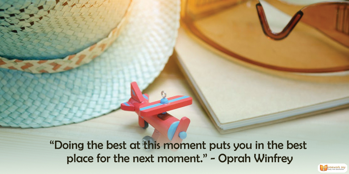 Doing the best at this moment puts you in the best place for the next moment...  Read More :   #education #Students #moment #opportunity #homeworkjoy