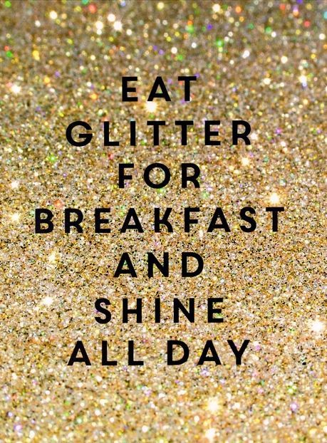 Eat glitter for breakfast and shine all day!  #glitter, #sparkles, #fashionshimmer, #beauty, #fashionobsessed, #streetwear, #urban, #luxury, #leisure, #casual, #artist, #fashionquote, #stylequote, #fashionzine, #modernstyle, #curate, #ecofashion, #ecofashionblogger