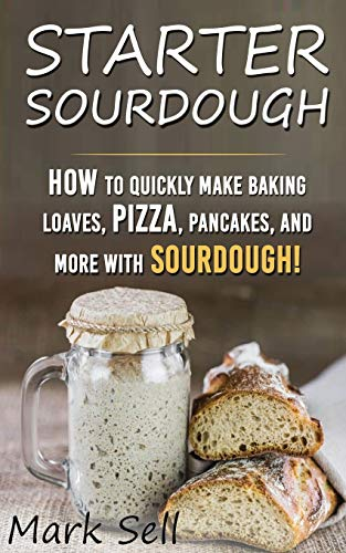STARTER SOURDOUGH Helps You Get the Hard Start-up Process so that You can Create Baking Loaves, Sandwiches, Baguettes, Pizza, and Even Pancakes, Cakes, Biscuits, and More in The Comfort of Home.  #pizza #cakes #pancakes #sourdough #baking #foodie