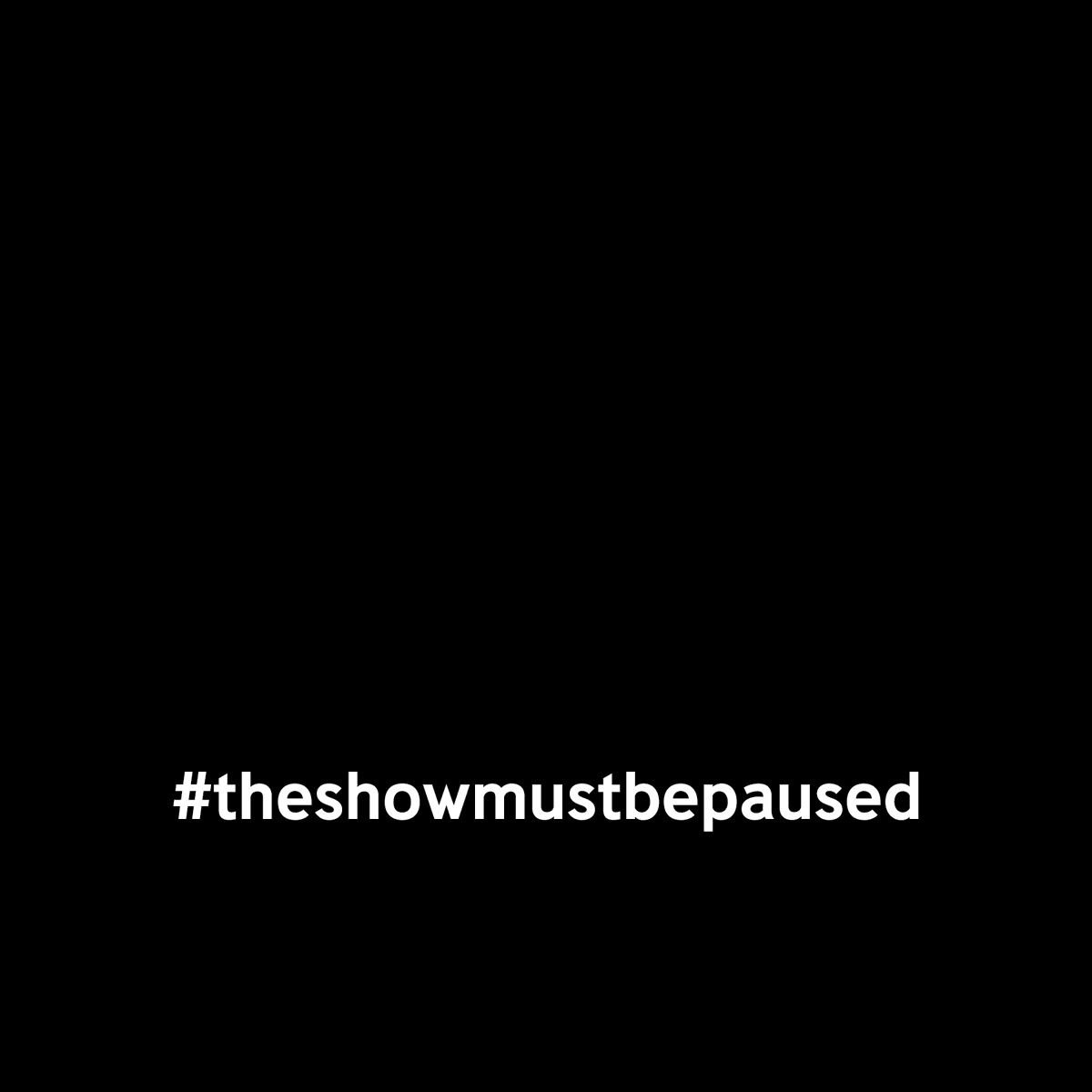 #TheShowMustBePaused  @pausetheshow https://t.co/skOKEecZap
