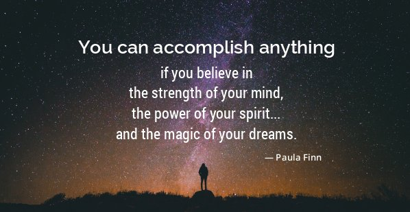 You can accomplish anything if you believe in the strength of your mind, the power of your spirit, and the magic of your dreams.  ~ Paula Finn @QuoteILoveU #inspirational #quote #faith #strength #power #spirit #magic #dreams #motivationalquotes #encouragement #inspirationalquotespic.twitter.com/qTJOHMWl4u
