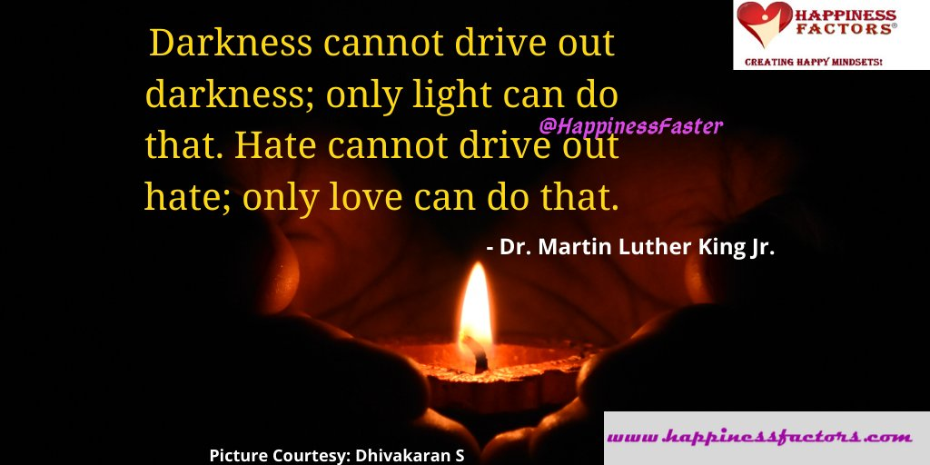 Do you spread light and love?  #happiness #happinessfactors #happinessfactors1 #coach #leadership #DrMartinLutherKingJr #civilrightsmovement #justice #equality #blacklivesmatter #wisdom #truth #courage #darkness #light #hate #love #violence #peace #emotionalwellness #firewalker