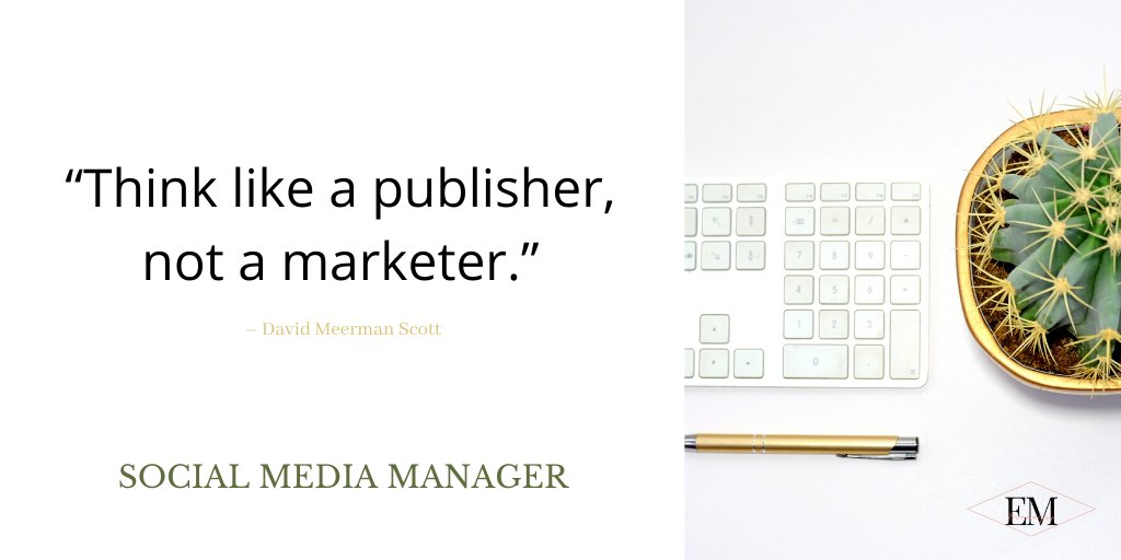 """Think like a publisher, not a marketer."" –David Meerman Scott  #success #socialmediacoach #socialmediaconsultant #socialmediahelp #socialmediacontent #socialmediatools #branding  #business #contentmarketing #emmanager #design #follow #internetmarketing  #growth #getcreative #smm"