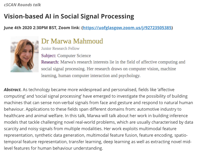 The next @UofGPsychology cSCAN talk will take place tomorrow (June 4th) at 2:30pm UK time via Zoom (https://t.co/jMBd7o7im2). SPEAKER:  Dr Marwa Mahmoud @marwammmahmoud, Kings College. TITLE: Vision-based AI in Social Signal Processing. All welcome! https://t.co/VFHhcbfpdW
