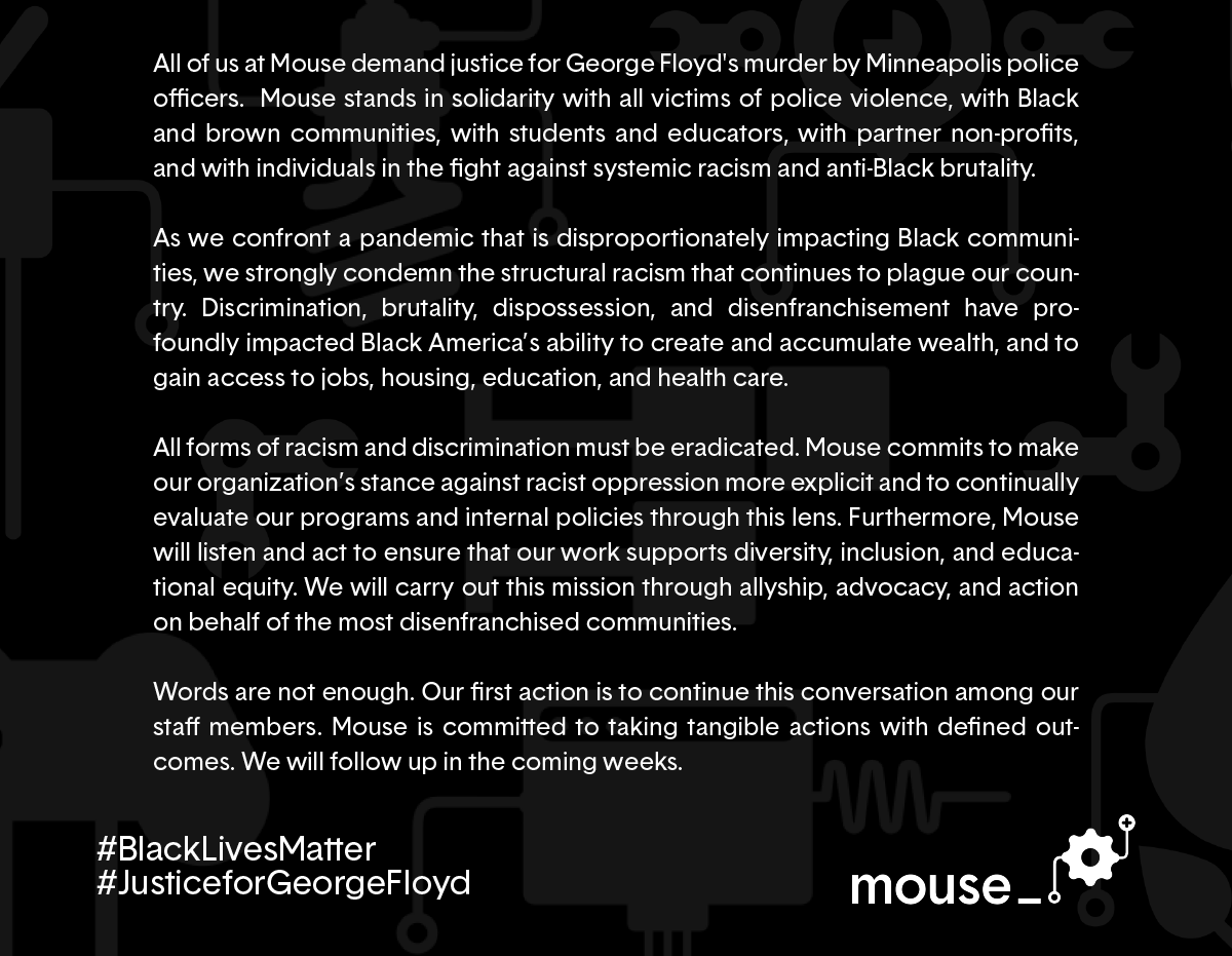 Mouse stands in solidarity with all victims of police violence, with Black and brown communities, with students and educators, with partner non-profits, and with individuals in the fight against systemic racism and anti-Black brutality. #BlackLivesMatter https://t.co/RXp2Q5icly https://t.co/rwDbQ6zqha