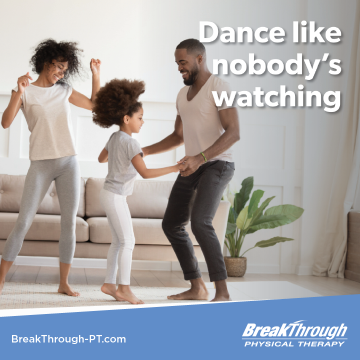 Breakthrough Physical Therapy On Twitter Dance Like Nobody S Watching Turn On Some Fun Upbeat Music And Let It Go Try Some New Moves Or Just Be Silly Whatever You Do Just