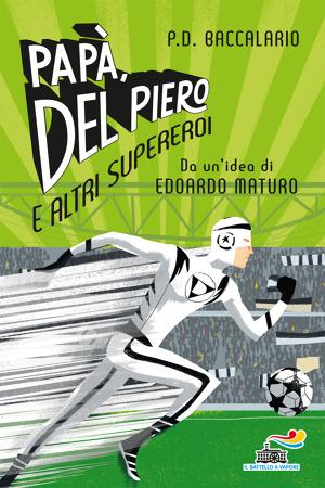 #IlBattelloaVapore in libreria con il libro di #PierdomenicoBaccalario dal titolo #PapàDelPieroealtrisupereroi (0 - 5 anni), euro 14,90 (#ebook euro 6,99) @ilbattelloavaporepiemme @AlessandroDelPiero  Pierdomenico Baccalario  Papà, Del Piero e  #DelPiero # https://t.co/gT8WIoh4aa https://t.co/o3fXoAS7DS