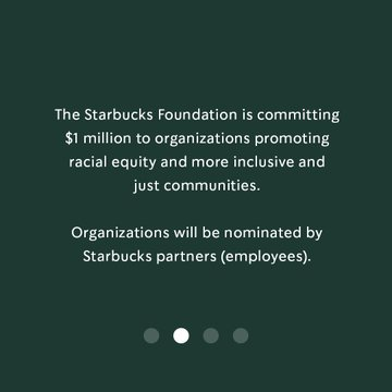 The Starbucks Foundation is committing $1 million to organizations promoting racial equity and more inclusive and just communities. Organizations will be nominated by Starbucks partners (employees).