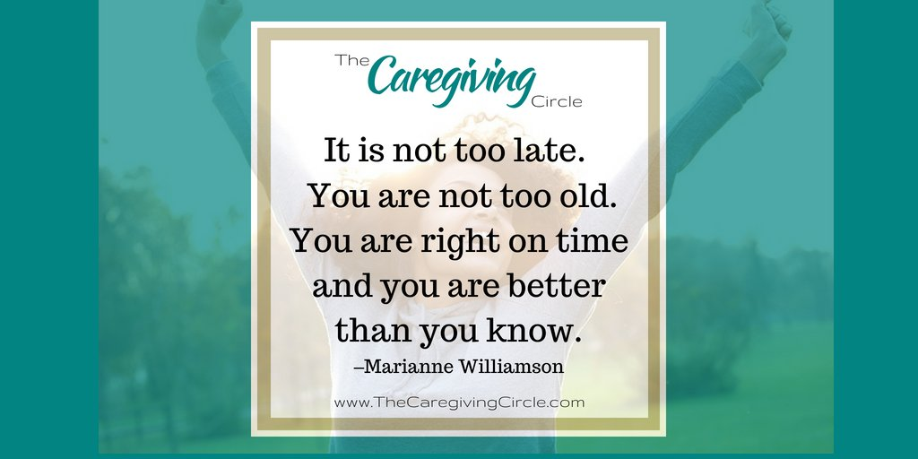 It's not too late. You are not too old. You are right on time and you are #better than you know. ~Marianne Williamson  #TheCaregivingCircle #caregiving #caregiver #Alzheimers #dementia #family #love #care #selfcare #selflove #inspiration #motivation #wisdom #life #lessons #qotd