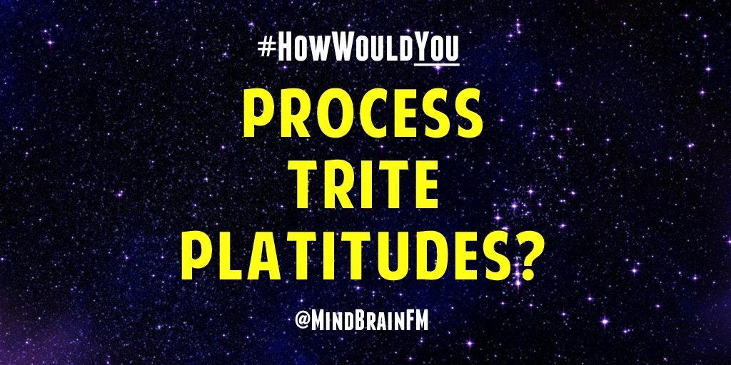 #HowWouldYou process trite platitudes? #communications #thinking https://t.co/xP9EtbhVj9