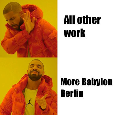 Bringing out this antique meme to express the need I have to only watch #BabylonBerlin https://t.co/BXv1Wf3LEn