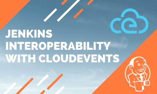 Read @jenkinsci Interoperability with @CloudEventsIO by @that_tech_tea hubs.la/H0WKtpt0