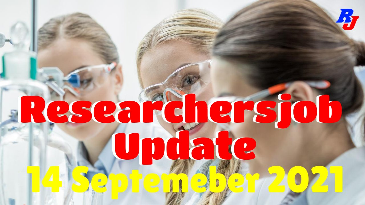 Various Research Positions – 14 September 2021: Researchersjob- Updated