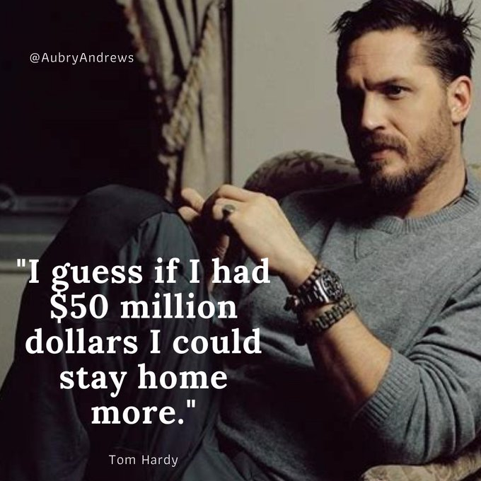 Happy birthday Tom Hardy. You don\t need $50 million to come to my home...