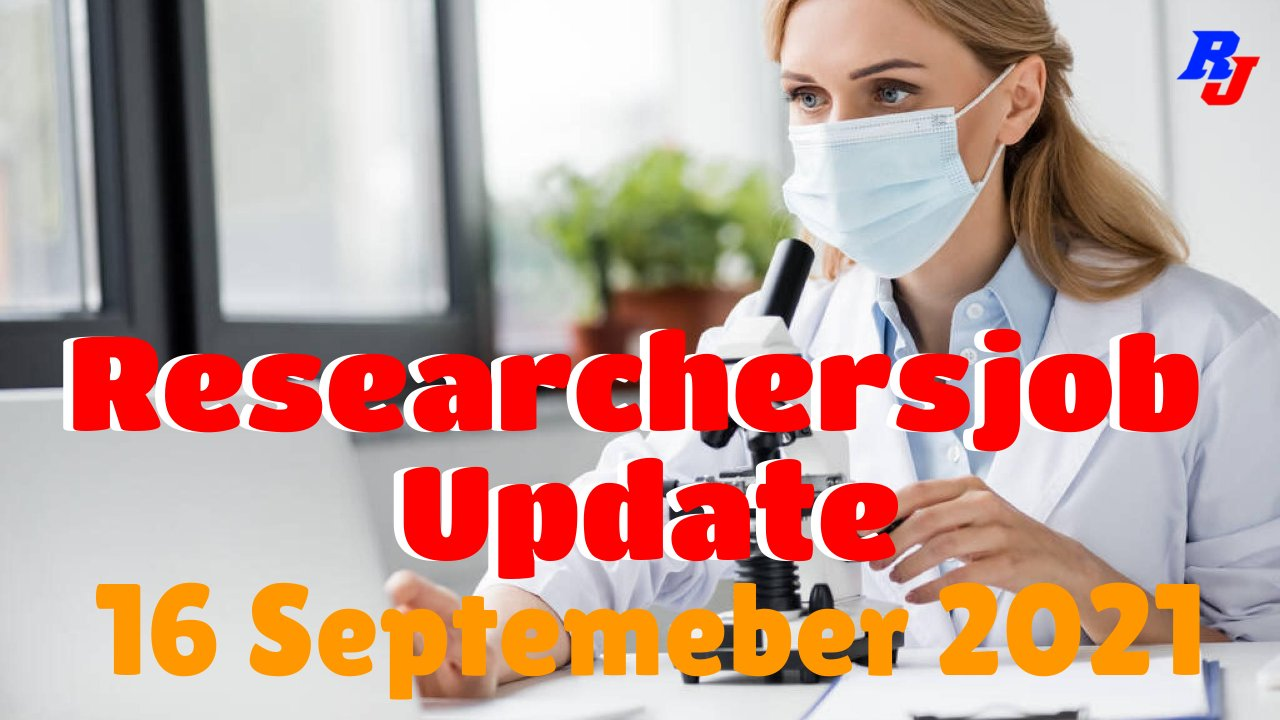 Various Research Positions – 16 September 2021: Researchersjob- Updated