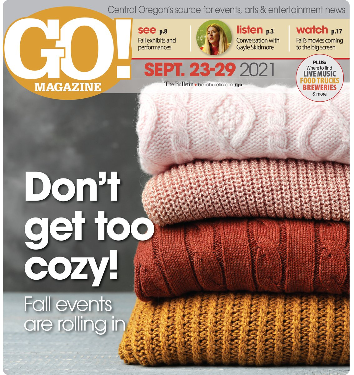 In this week's GO! Magazine: Fall into fall events with new exhibits at the High Desert Museum, upcoming BendFilm, teen theater at Cascades Theatrical Company, Gayle Skidmore performs, 'Get More Happier' with comedian/speaker Anthony Poponi, fall movies and more!