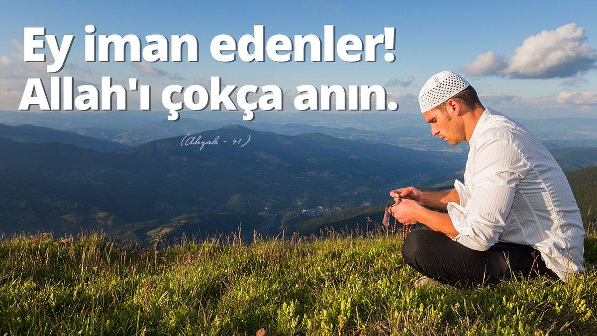 Ey iman edenler! Allah'ı çokça anın. (Ahzab - 41)