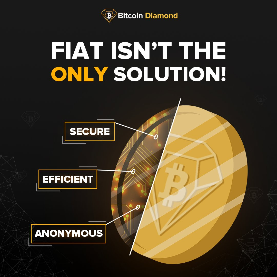 Bitcoin Diamond. Secure, efficient and anonymous, built for everyone. Find out why fiat isn't the only solution when digital currency is the future. bit.ly/2nTNckB