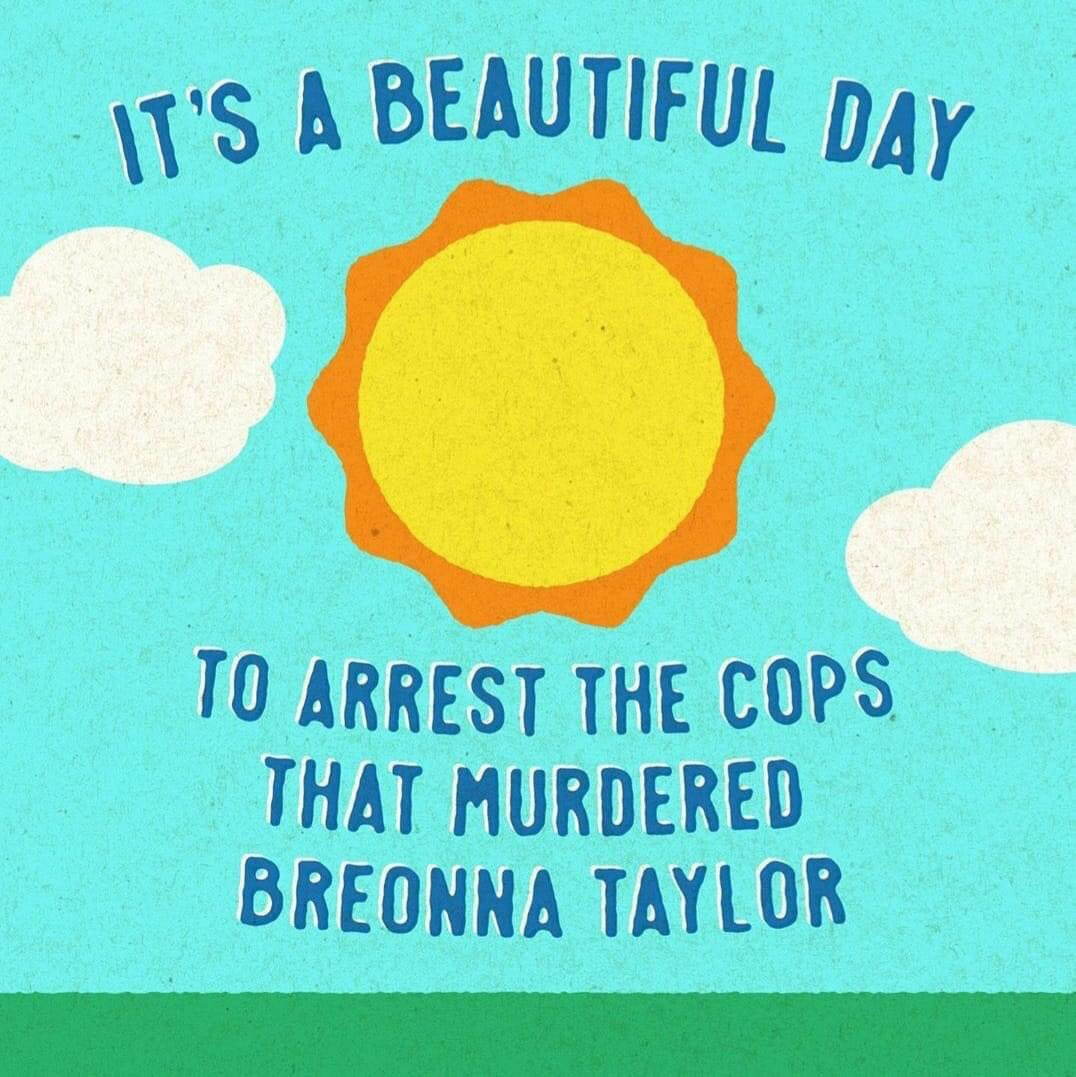 It's a beautiful day to arrest the cops that murdered Breonna Taylor